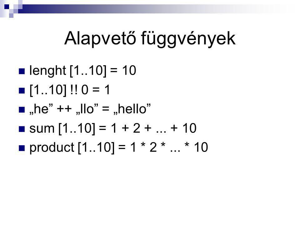 Alapvető függvények lenght [1..10] = 10 [1..10] !! 0 = 1